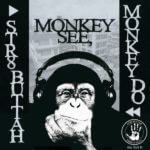 New Video: Str8Buttah-Monkey See,Monkey Do