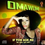 World Premiere: Omawumi – If You Ask Me (Na Who I Go Ask)