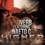 New Music:Proverb Feat Naeto C- Higher