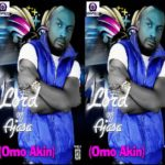 Lord Of Ajasa:Omo Akin Feat. Kayefi