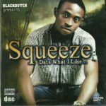 Squeeze :Thatz what i like + Party On Friday