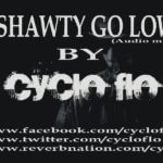 Cyclo-Flo – Shawty Go Low
