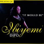 Ibiyemi– It Would Be Feat. Dipo