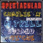 Charlie X – Spectacular Ft. M.trill, Ki'che, Suranu
