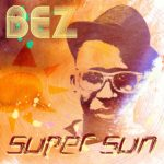 Bez – Super Sun (Remix) ft eLDee, Ice Prince & Eva