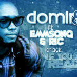 Domin8 – If You're Ready ft. Emmsong & Ricoslim