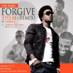 Morell ft Ice Prince, Vector & Godwon – Forgive Them (Remix)
