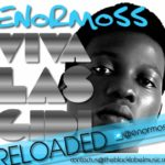 Enormoss – Viva Reloaded feat Oyinkansola
