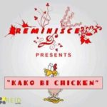 VIDEO PREMIERE  : REMINISCE – Kako bii Chicken