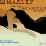 Kid M.a.r.l.e.y – That Something