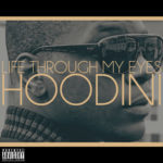 Hoodini – Life through my Eyes