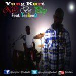 Video: Yung Kurt – No Be Play feat. TeeBeeO