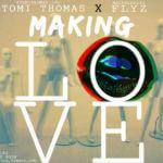 Flyz x Tomi Thomas (L.O.S) – Making Love