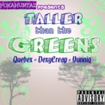 Quebex, DexyCreap & Yunniq – Taller Than The Greens
