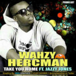 Wahzy Hercman- Take You Home Ft Jazzy Jones