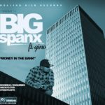 Big Spanx – Money In The Bank Ft Gino