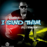 Dialect – I S3nd D3m ft Vector