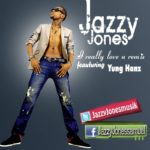 Jazzy Jones – I Really Love U(remix) ft Yung Hanz