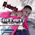 Roberto – Love You More(remix) ft Pope