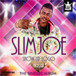 Slim Joe -Show Your Logo ft Klever Jay,Orise Femi and Skaley