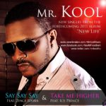 Mr Kool – Say Say ft 2 Face + Take Me Higher ft Ice Prince