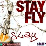 Slay – Stay Fly