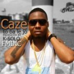 Caze – To Ba Le Jo [Produced By K Solo]