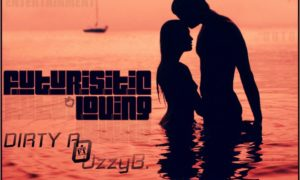 Dirty A – Futuristic Loving ft Ozzy B