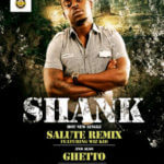 Shank – Salute Remix ft Wizkid + Ghetto