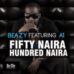 Beazy – Fifty Naira, Hundred Naira feat. A1 Sugarboy