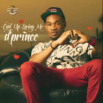 PREMIERE – D'Prince – End Up Loving Me + E Must To Be