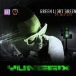 DOWNLOAD: Yung6ix – Green Light Green MixTape