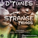 D'tunes – Strange Things Feat. Wise, Maytronomy & Efa