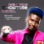 Dre-sticks – Show Time ft Big Maxx
