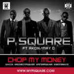 P Square – Chop My Money (remix) ft Akon & May D