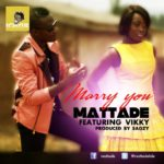 Mattade – Marry You ft Vicky + Taka Sufe