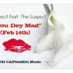 Tha Suspect – You Dey Mad (Feb 14th)