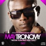 Maytronomy – Must To Get It + Wetin You Dey Feel Like