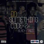 Code Z – Do Something ft Blackmagic