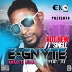 E Gnyte – Koko Ti Koko ft LKT