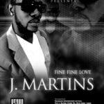 J Martins – Fine Fine Love