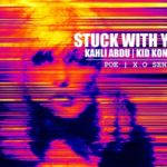 Kahli Abdu – Stuck With You Feat. Poe, X.O Senavoe