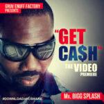 VIDEO: Mr Big Splash – Get Cash