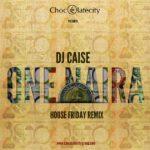 Dj Caise – One Naira Remix