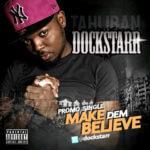 Dockstarr – Make Dem Believe