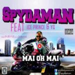 Spydaman – Mai Oh Mai ft Ice Prince & YQ