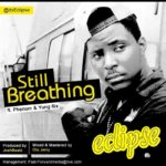 Eclipse – Still Breathing ft Phenom & Yung6ix
