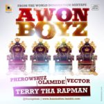Terry Tha Rapman – Awon Boyz Feat Pherowshuz, Olamide & Vector