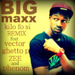BigMaxx – Kilo Fo Si (Remix) ft Vector, Ghetto P, Zee & Phenom
