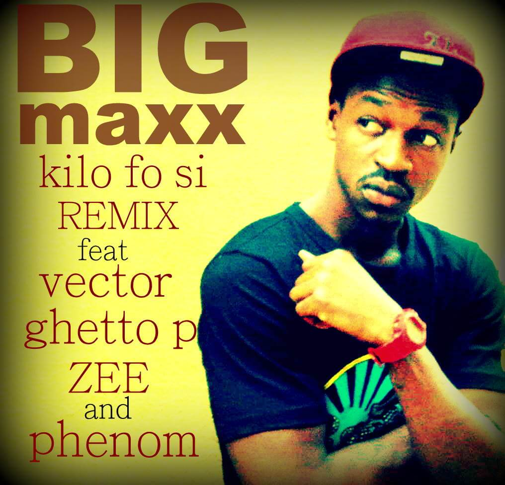 bigmaxx BigMaxx   Kilo Fo Si (Remix) ft Vector, Ghetto P, Zee & PhenomZee vector phenom Kilo Fo Si (Remix) Ghetto P BigMaxx
